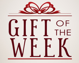 GIFT OF THE WEEK