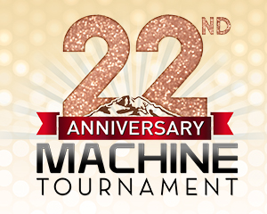 22nd Anniversary Machine Tournament