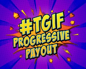 #TGIF Progressive Payout