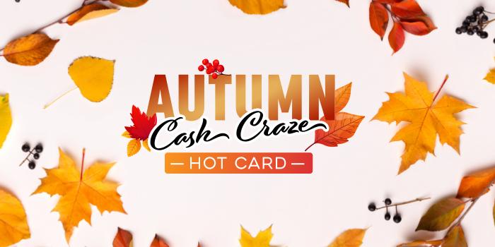 Autumn Cash Craze - Win a Share of $15,000!